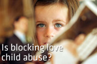 Is blocking love child abuse?
