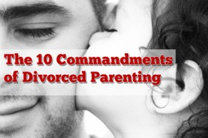 The 10 Commandments of Divorced Parenting
